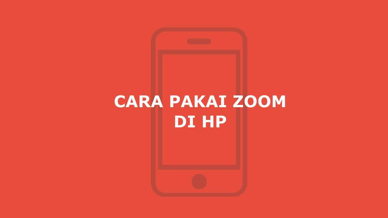 Cara Menggunakan Zoom di HP