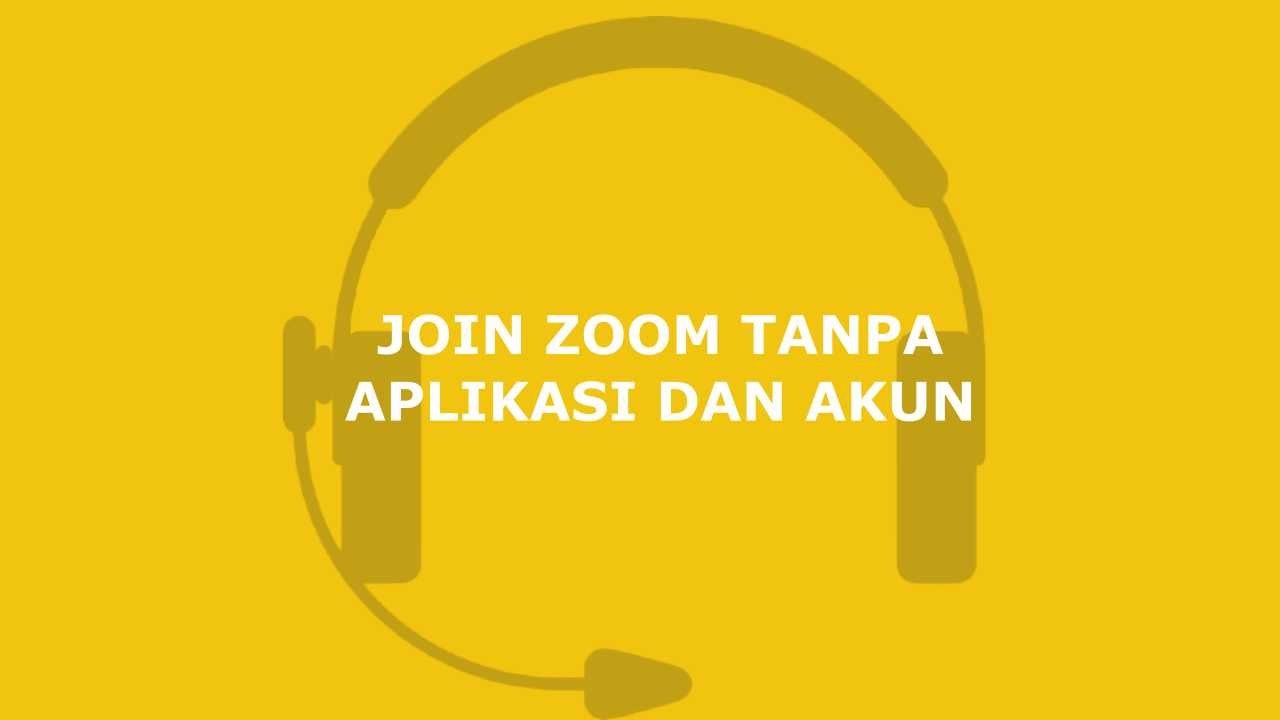 Zoom Meeting Bisa Join Tanpa Aplikasi dan Tanpa Login Akun!
